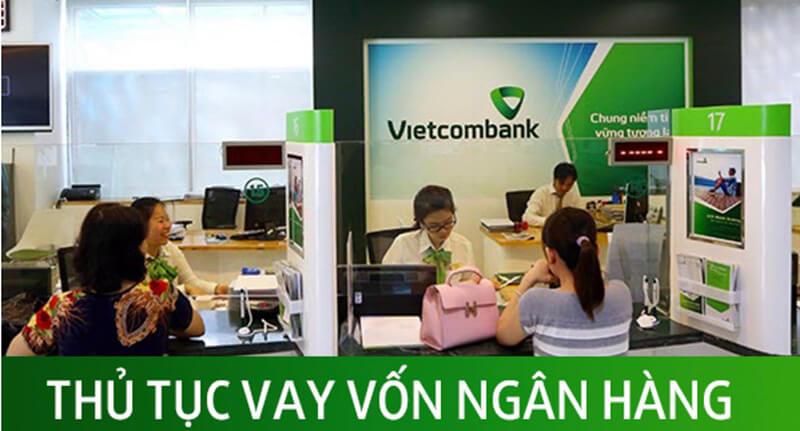 Thủ tục vay tiền ngân hàng Vietcombank